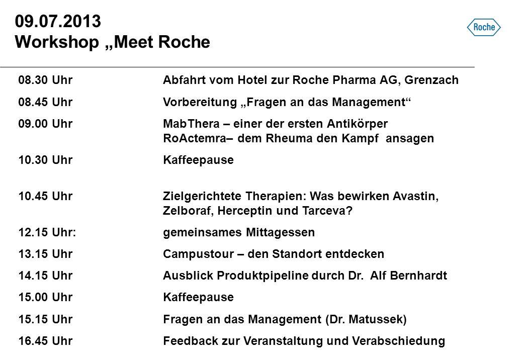 09.07.2013 Workshop Meet Roche 08.30 UhrAbfahrt vom Hotel zur Roche Pharma AG, Grenzach 08.45 UhrVorbereitung Fragen an das Management 09.00 Uhr MabTh