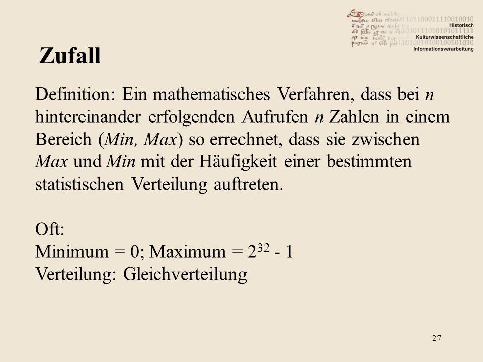 Zufall Definition: Ein mathematisches Verfahren, dass bei n hintereinander erfolgenden Aufrufen n Zahlen in einem Bereich (Min, Max) so errechnet, dass sie zwischen Max und Min mit der Häufigkeit einer bestimmten statistischen Verteilung auftreten.