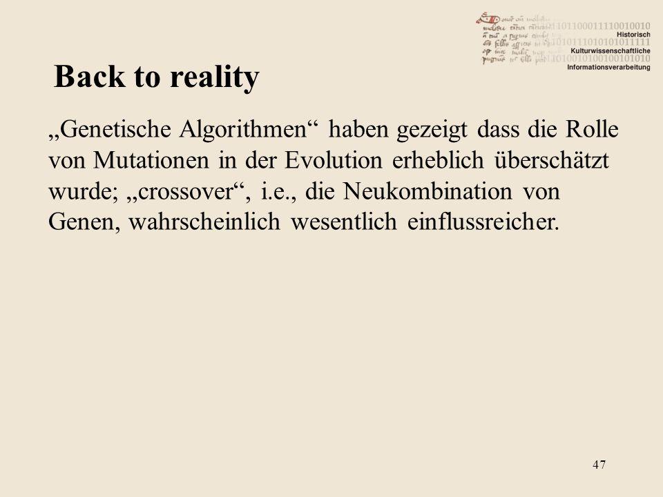 Back to reality Genetische Algorithmen haben gezeigt dass die Rolle von Mutationen in der Evolution erheblich überschätzt wurde; crossover, i.e., die Neukombination von Genen, wahrscheinlich wesentlich einflussreicher.