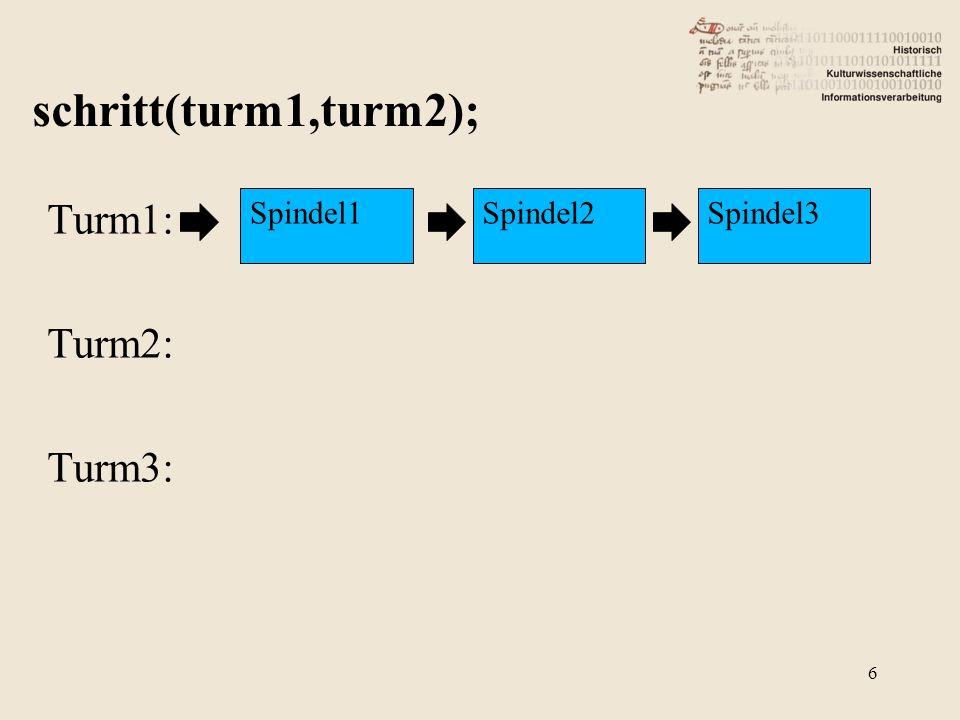 Turm1: Turm2: Turm3: schritt(turm1,turm2); Spindel1Spindel2Spindel3 6