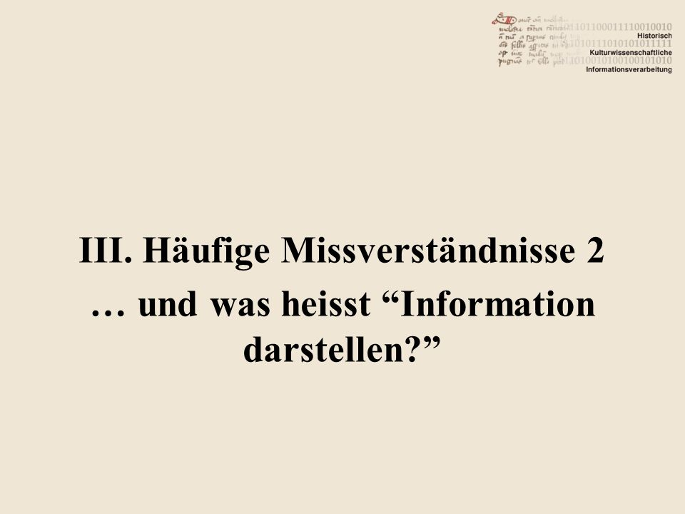 III. Häufige Missverständnisse 2 … und was heisst Information darstellen