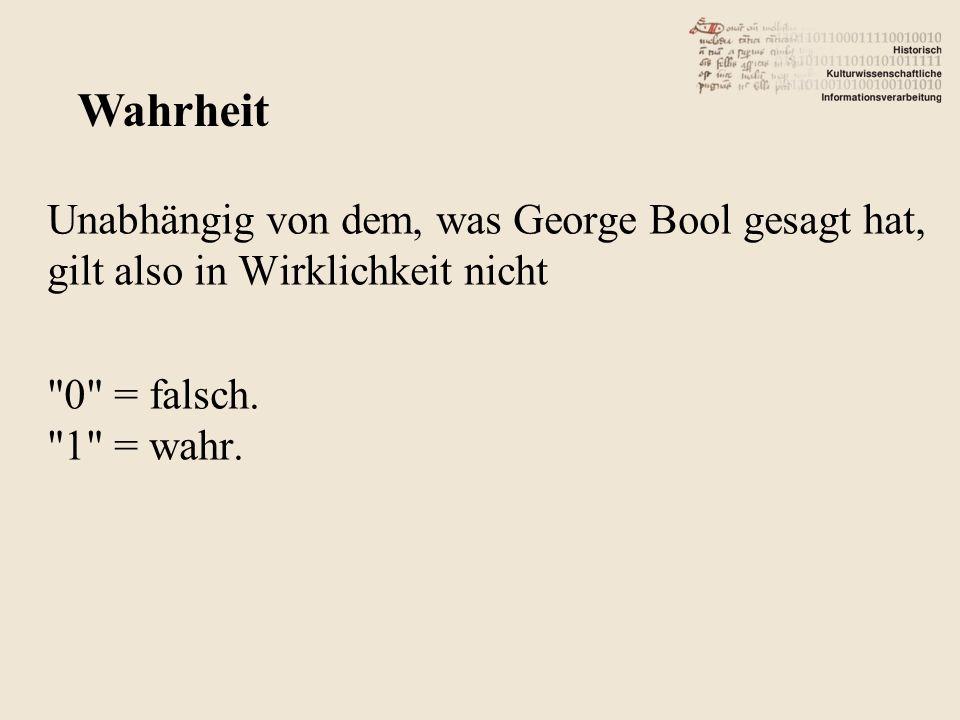 Unabhängig von dem, was George Bool gesagt hat, gilt also in Wirklichkeit nicht 0 = falsch.