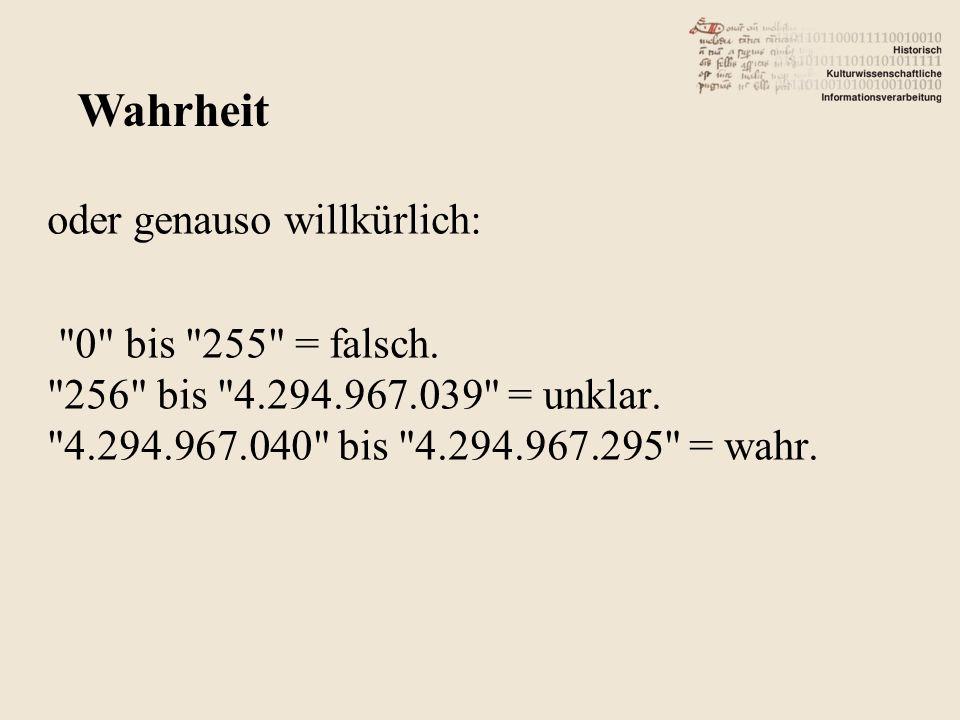 oder genauso willkürlich: 0 bis 255 = falsch. 256 bis 4.294.967.039 = unklar.