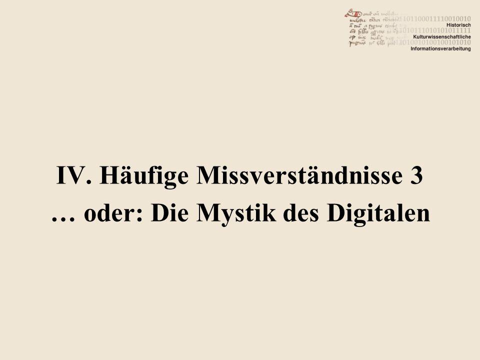 IV. Häufige Missverständnisse 3 … oder: Die Mystik des Digitalen