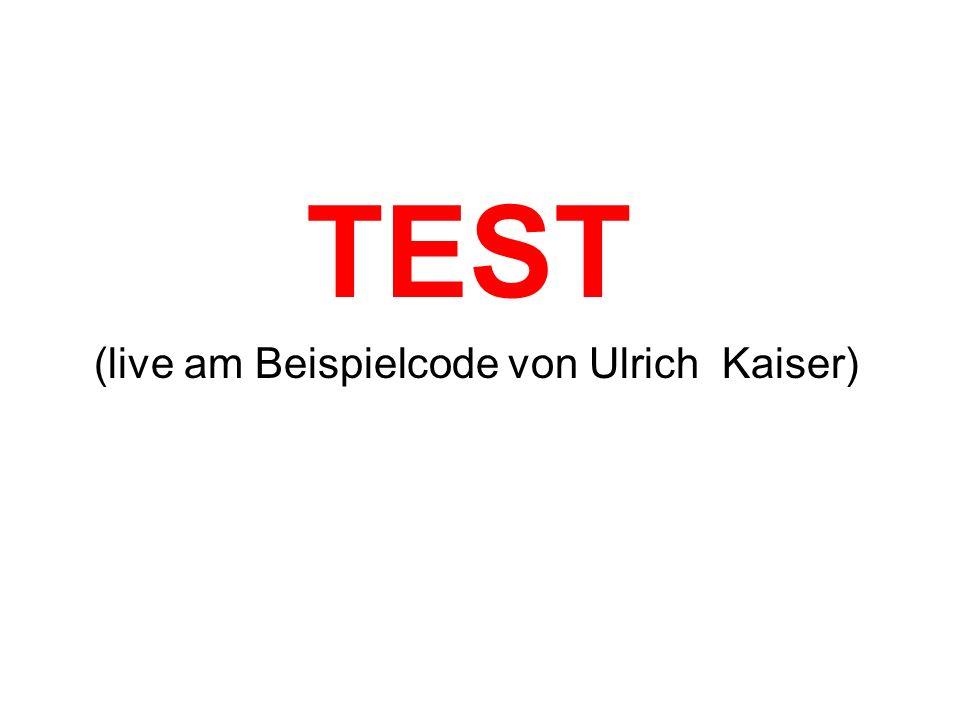 TEST (live am Beispielcode von Ulrich Kaiser)