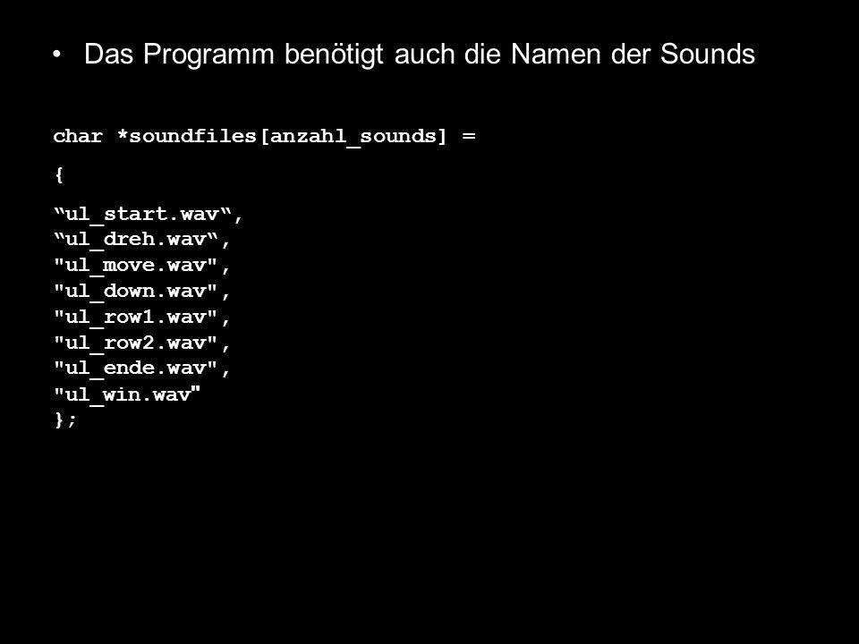 Das Programm benötigt auch die Namen der Sounds char *soundfiles[anzahl_sounds] = { ul_start.wav, ul_dreh.wav,