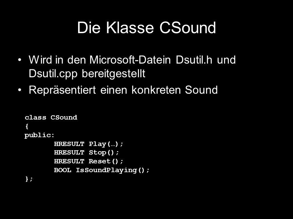 Die Klasse CSound Wird in den Microsoft-Datein Dsutil.h und Dsutil.cpp bereitgestellt Repräsentiert einen konkreten Sound class CSound { public: HRESU