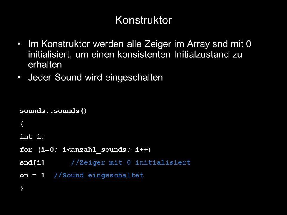 Die Init-Funktion int sounds::init(HWND wnd) { HRESULT ret; int i; ret=smgr.Initialize(wnd, DSSCL_PRIORITY, 2, 22050, 16); if (ret<0) return ret; for (i=0;i<anzahl_sounds;i++) { ret=smgr.Create(snd+i, soundfiles[i]); if (ret<0) return ret; } return S_OK; } Auch Sounds werden einem Fenster zugeordnet, desshalb wird für die Initialisierung ein Fenster als Parameter übergeben.