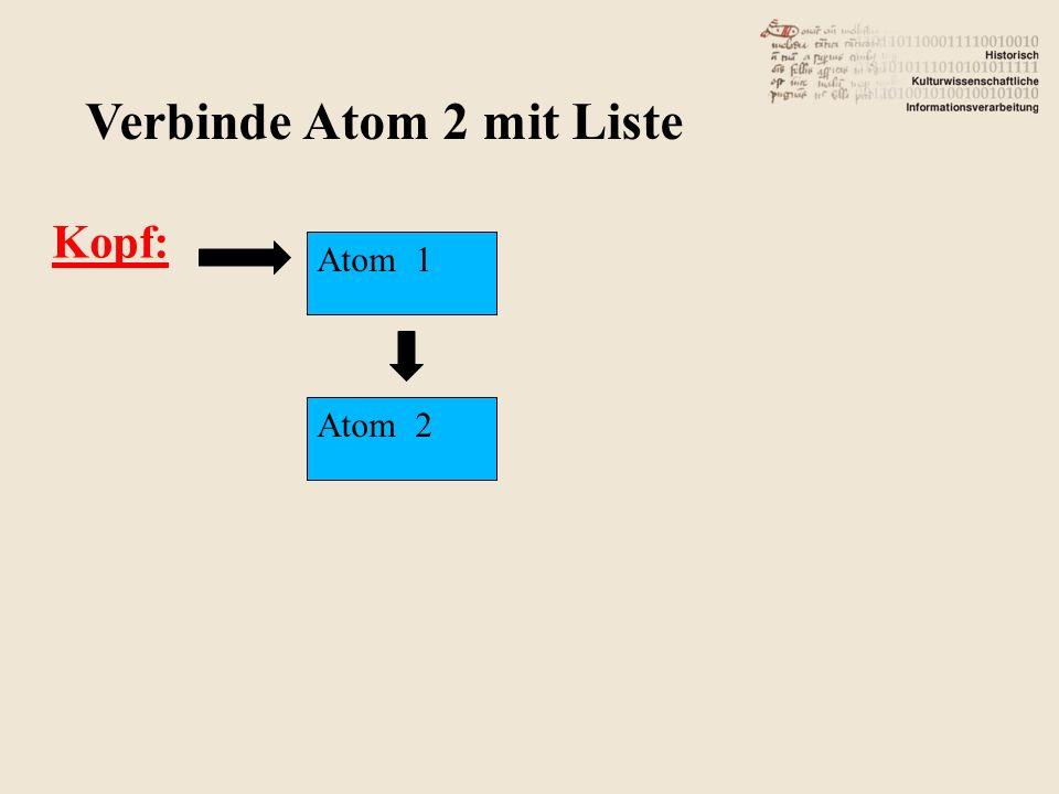 Kopf: Verbinde Atom 2 mit Liste Atom 1 Atom 2