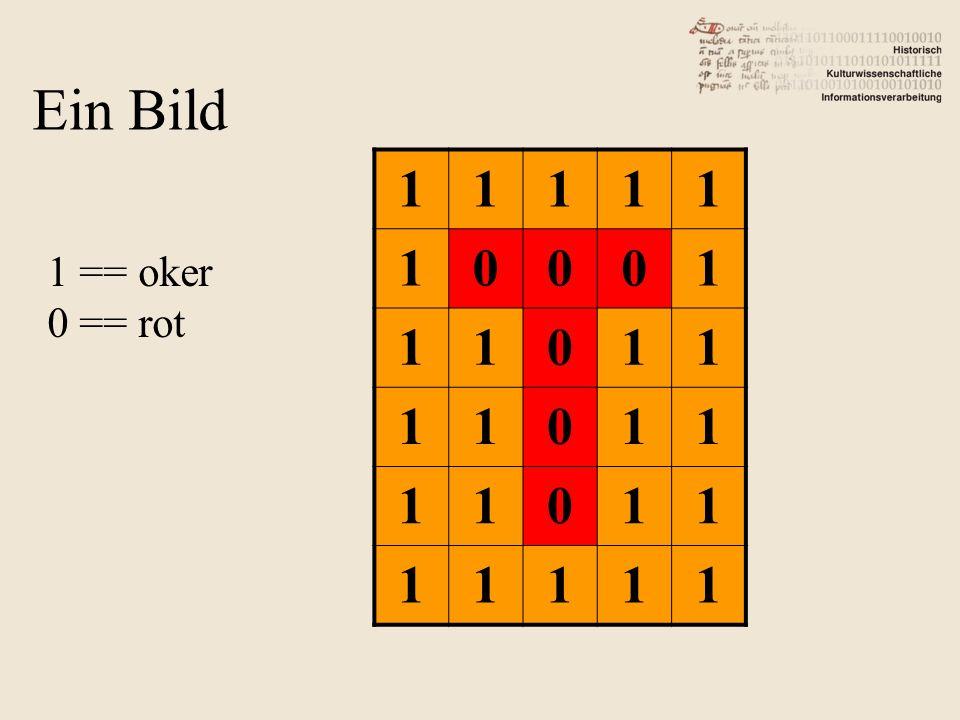 11111 10001 11011 11011 11011 11111 1 == oker 0 == rot Ein Bild