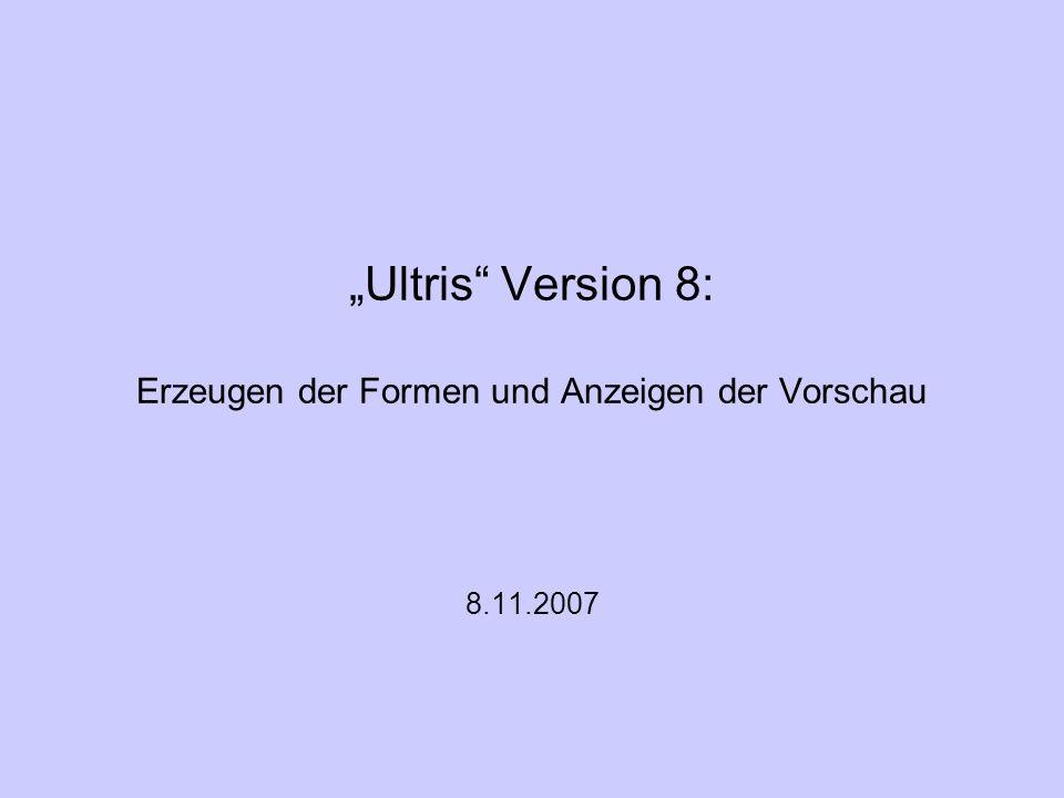 Ultris Version 8: Erzeugen der Formen und Anzeigen der Vorschau 8.11.2007