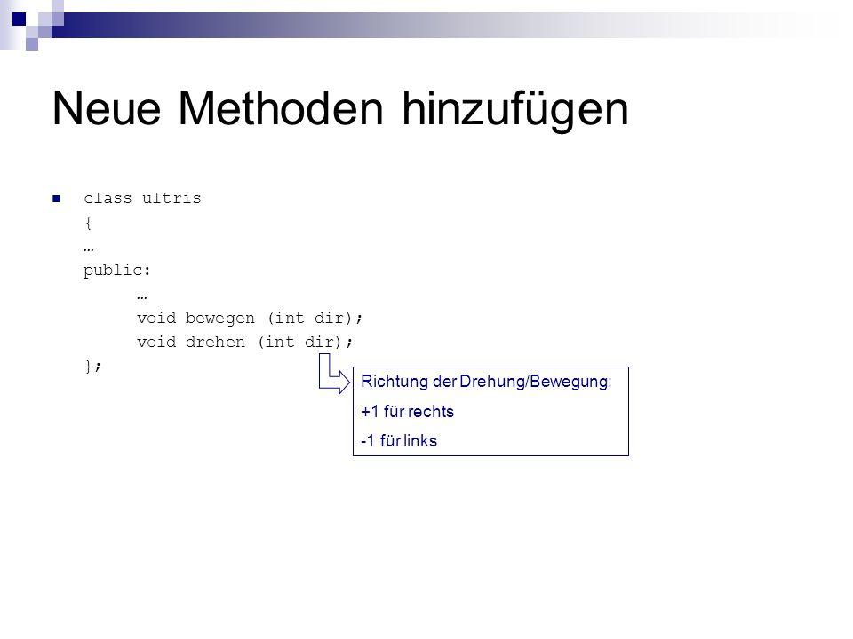 Neue Methoden hinzufügen class ultris { … public: … void bewegen (int dir); void drehen (int dir); }; Richtung der Drehung/Bewegung: +1 für rechts -1