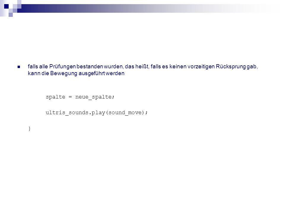 Drehen void ultris::drehen(int dir) { int sv, sp, zl; int b1, b2, h1, h2, db, dh; int maxb, maxh, minz, mins; int i, j; sv = (formen[0].dv + 4 – dir)%4; b1 = aktuelle_form()->b; b2 = ultris_form[formen[0].ix][sv]->b; h1 = aktuelle_form()->h; h2 = ultris_form[formen[0].ix][sv]->h; neue Drehvariante wird bestimmt und in der Variablen sv gespeichert neue und alte Breiten und Höhen werden bestimmt