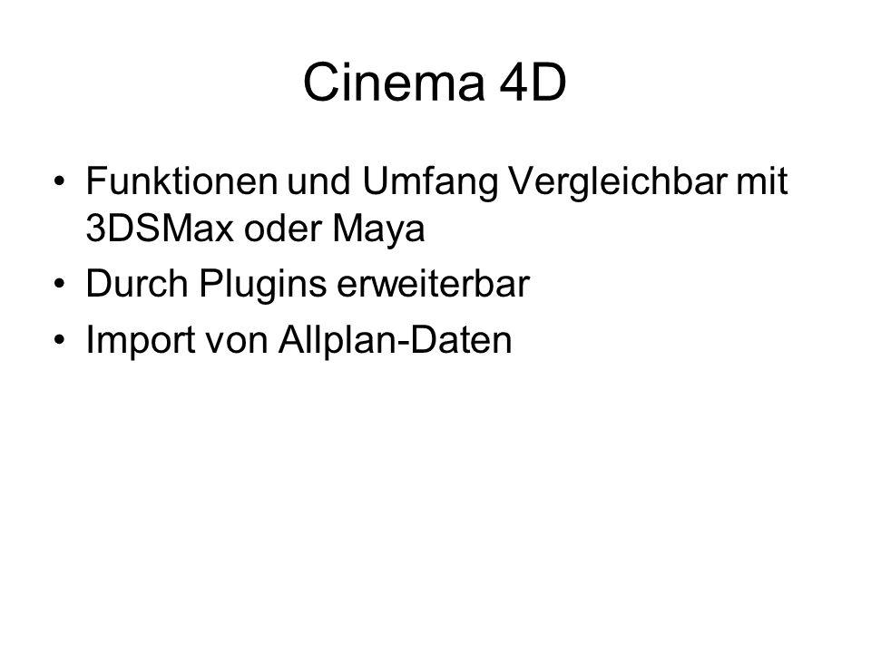 Cinema 4D Funktionen und Umfang Vergleichbar mit 3DSMax oder Maya Durch Plugins erweiterbar Import von Allplan-Daten