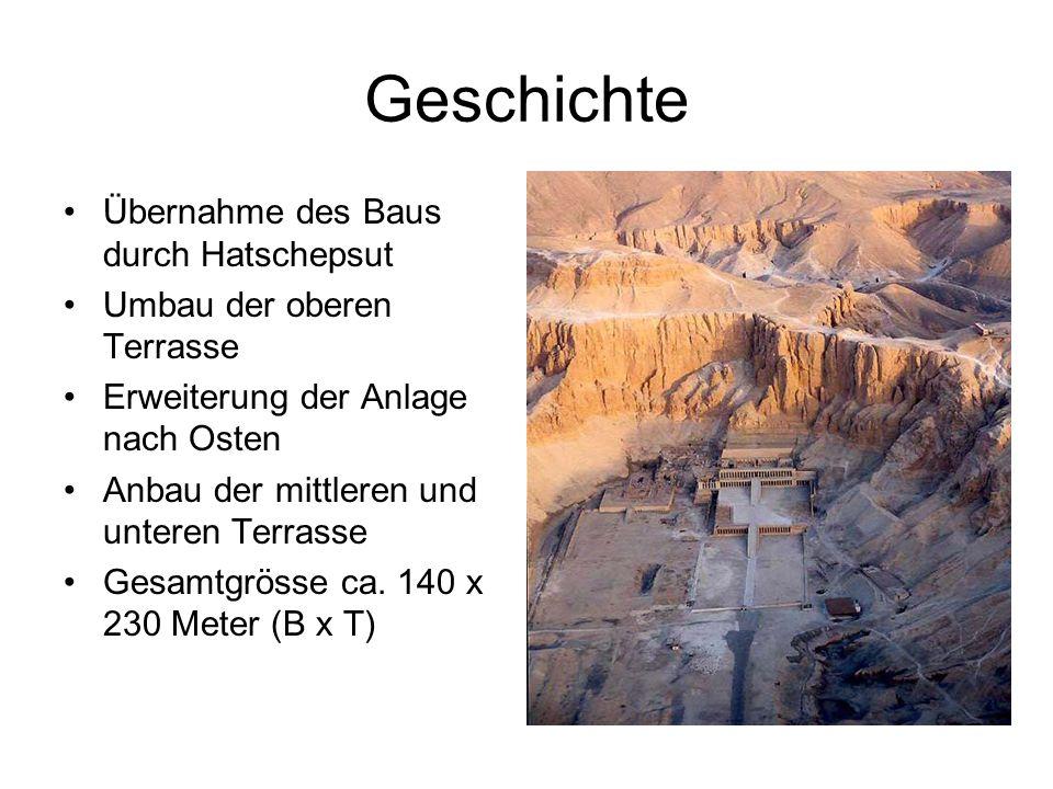 Geschichte Übernahme des Baus durch Hatschepsut Umbau der oberen Terrasse Erweiterung der Anlage nach Osten Anbau der mittleren und unteren Terrasse Gesamtgrösse ca.