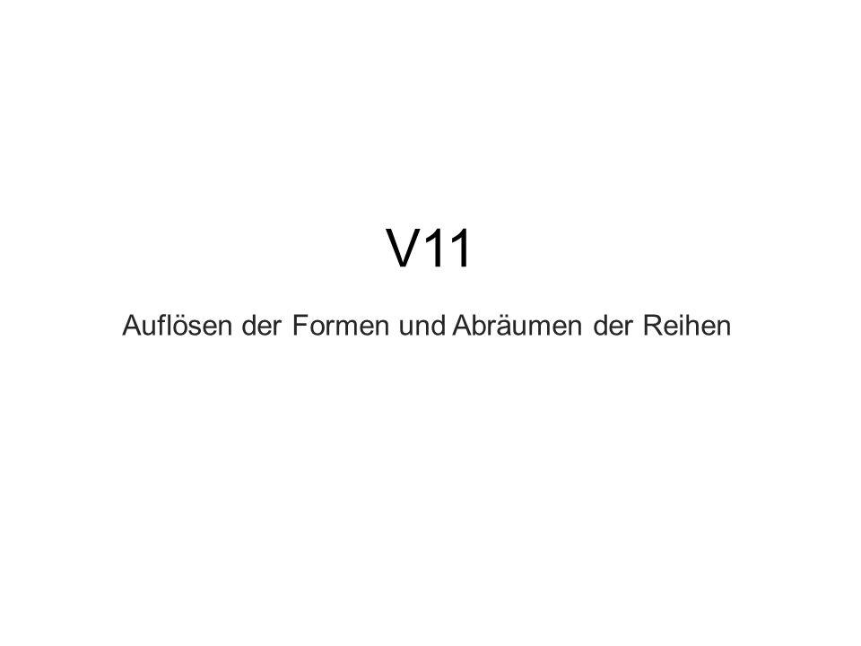 V11 Auflösen der Formen und Abräumen der Reihen