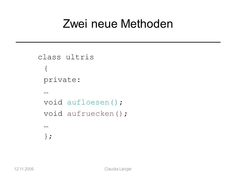 Zwei neue Methoden ___________________________________ class ultris { private: … void aufloesen(); void aufruecken(); … }; 12.11.2009Claudia Langer