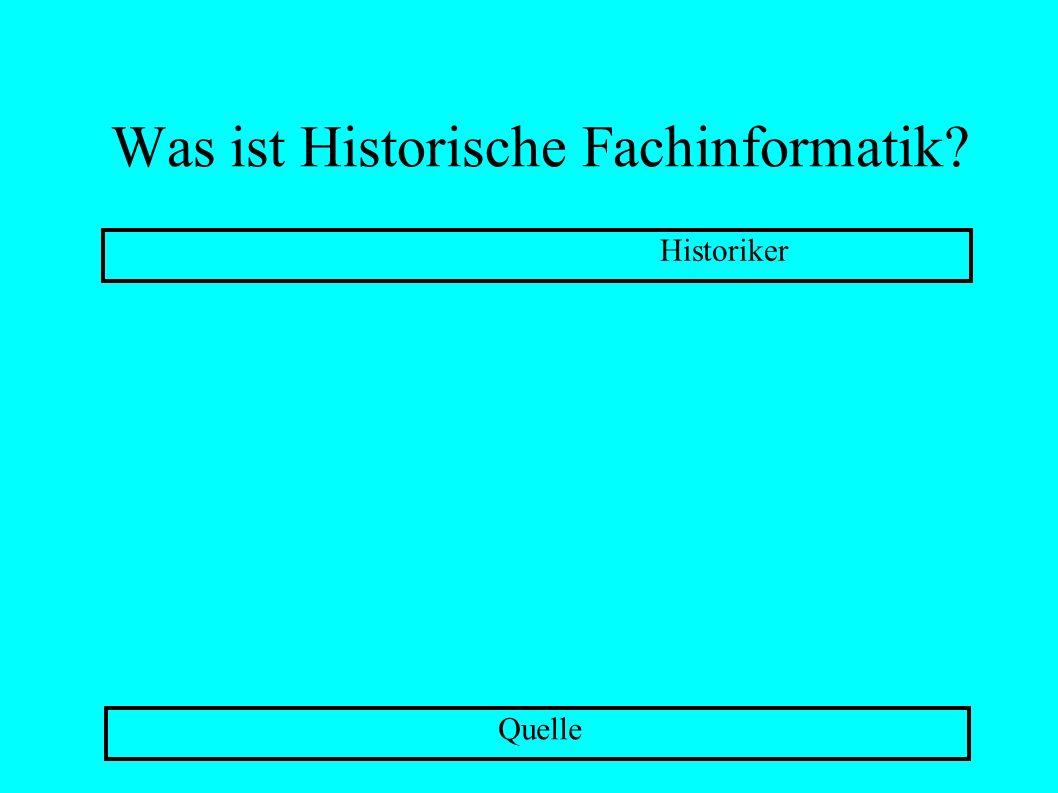 Was ist Historische Fachinformatik? Historiker Quelle