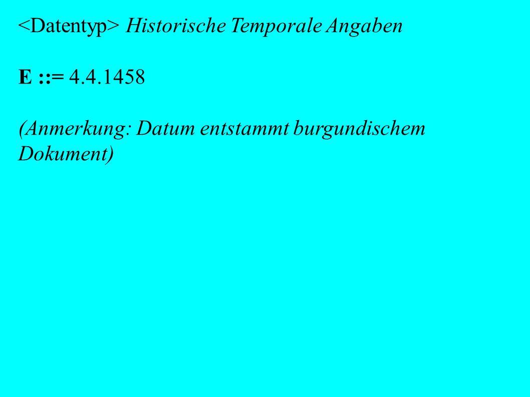 Historische Temporale Angaben E ::= 4.4.1458 (Anmerkung: Datum entstammt burgundischem Dokument)