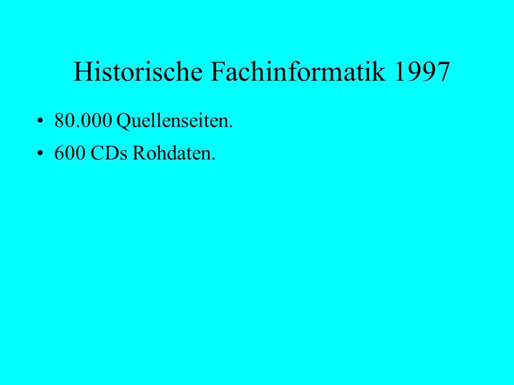 Historische Fachinformatik 1997 80.000 Quellenseiten. 600 CDs Rohdaten.