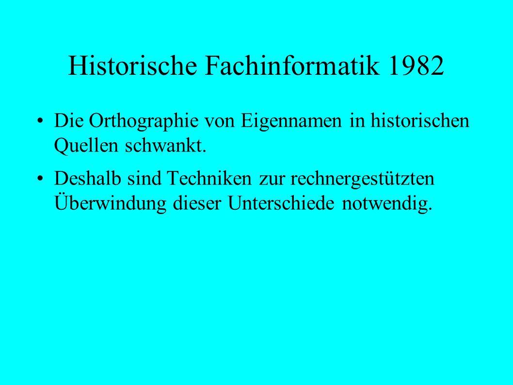 Historische Fachinformatik 1982 Die Orthographie von Eigennamen in historischen Quellen schwankt.
