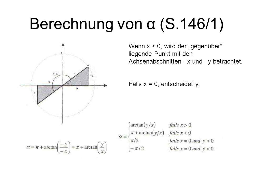 Berechnung von α (S.146/1) Wenn x < 0, wird der gegenüber liegende Punkt mit den Achsenabschnitten –x und –y betrachtet. Falls x = 0, entscheidet y,