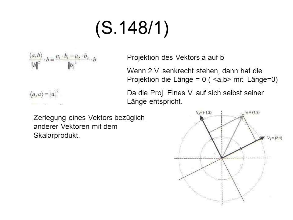 (S.148/1) Projektion des Vektors a auf b Wenn 2 V. senkrecht stehen, dann hat die Projektion die Länge = 0 ( mit Länge=0) Da die Proj. Eines V. auf si