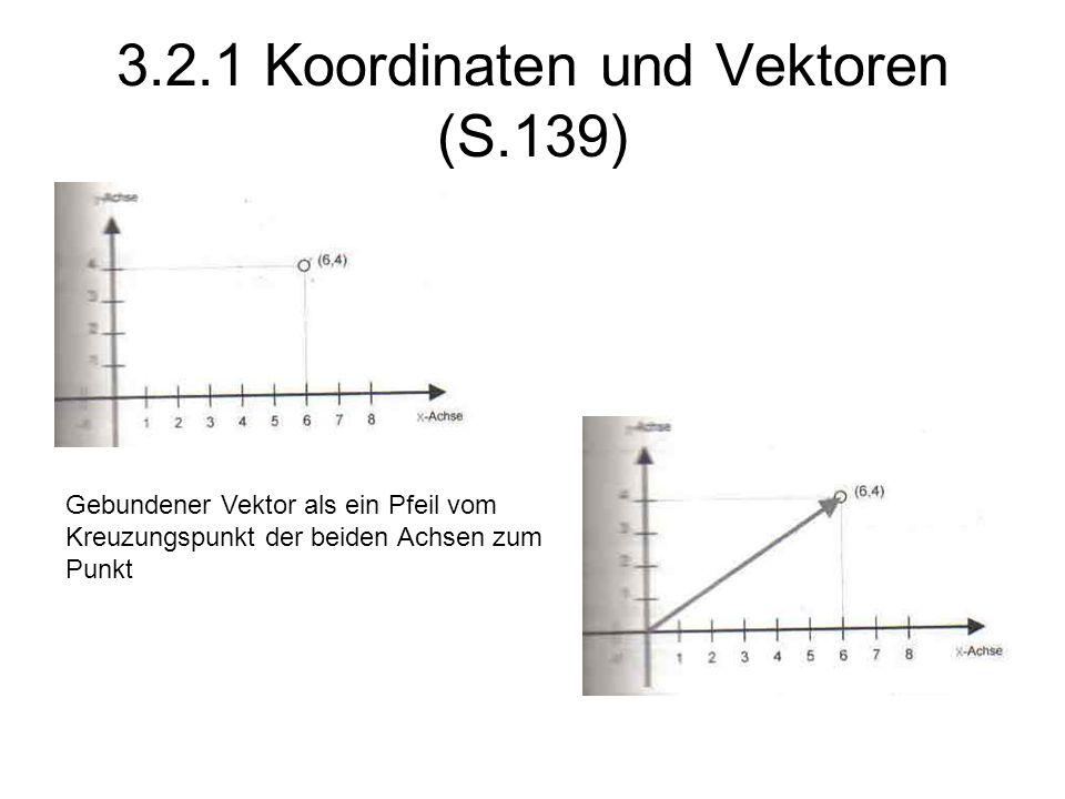 3.2.1 Koordinaten und Vektoren (S.139) Gebundener Vektor als ein Pfeil vom Kreuzungspunkt der beiden Achsen zum Punkt
