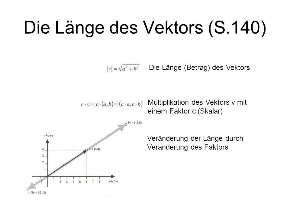 Die Länge des Vektors (S.140) Die Länge (Betrag) des Vektors Multiplikation des Vektors v mit einem Faktor c (Skalar) Veränderung der Länge durch Verä
