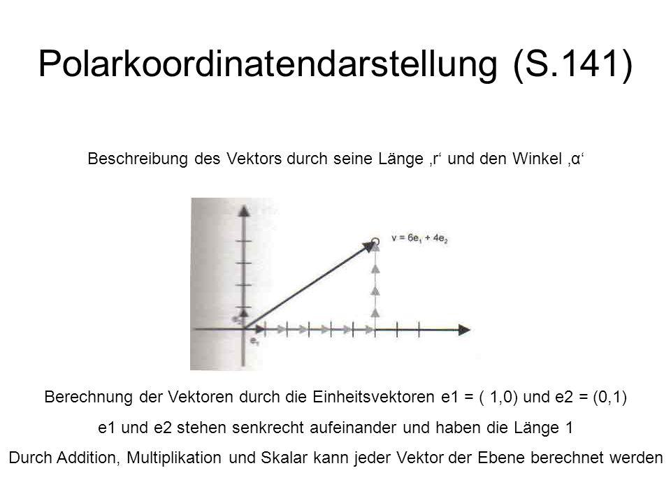 Polarkoordinatendarstellung (S.141) Beschreibung des Vektors durch seine Länge r und den Winkel α Berechnung der Vektoren durch die Einheitsvektoren e