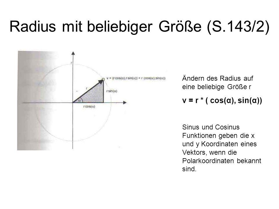 Radius mit beliebiger Größe (S.143/2) Ändern des Radius auf eine beliebige Größe r v = r * ( cos(α), sin(α)) Sinus und Cosinus Funktionen geben die x