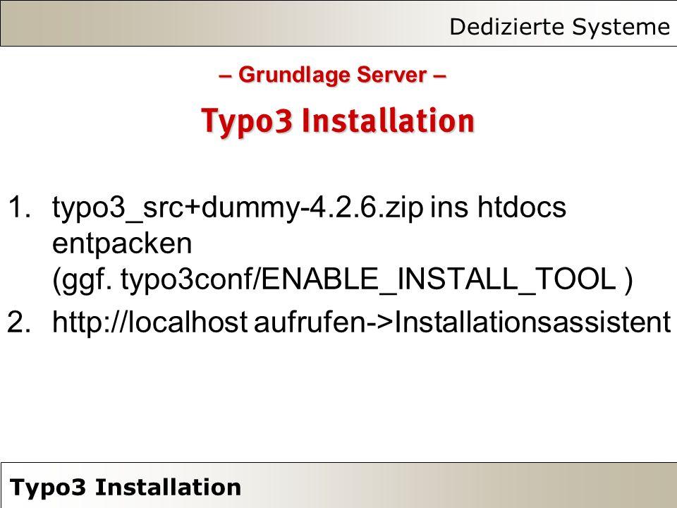 Dedizierte Systeme Typo3 Installation 1.typo3_src+dummy-4.2.6.zip ins htdocs entpacken (ggf. typo3conf/ENABLE_INSTALL_TOOL ) 2.http://localhost aufruf