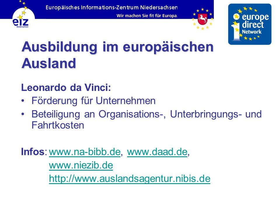 Ausbildung im europäischen Ausland Leonardo da Vinci: Förderung für Unternehmen Beteiligung an Organisations-, Unterbringungs- und Fahrtkosten Infos:w