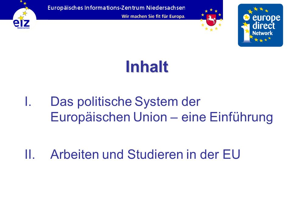 Inhalt I.Das politische System der Europäischen Union – eine Einführung II.Arbeiten und Studieren in der EU