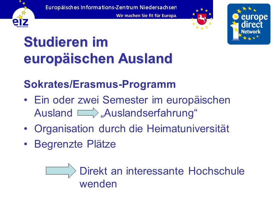 Studieren im europäischen Ausland Sokrates/Erasmus-Programm Ein oder zwei Semester im europäischen Ausland Auslandserfahrung Organisation durch die He