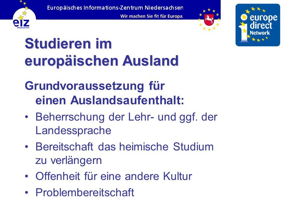 Studieren im europäischen Ausland Grundvoraussetzung für einen Auslandsaufenthalt: Beherrschung der Lehr- und ggf. der Landessprache Bereitschaft das
