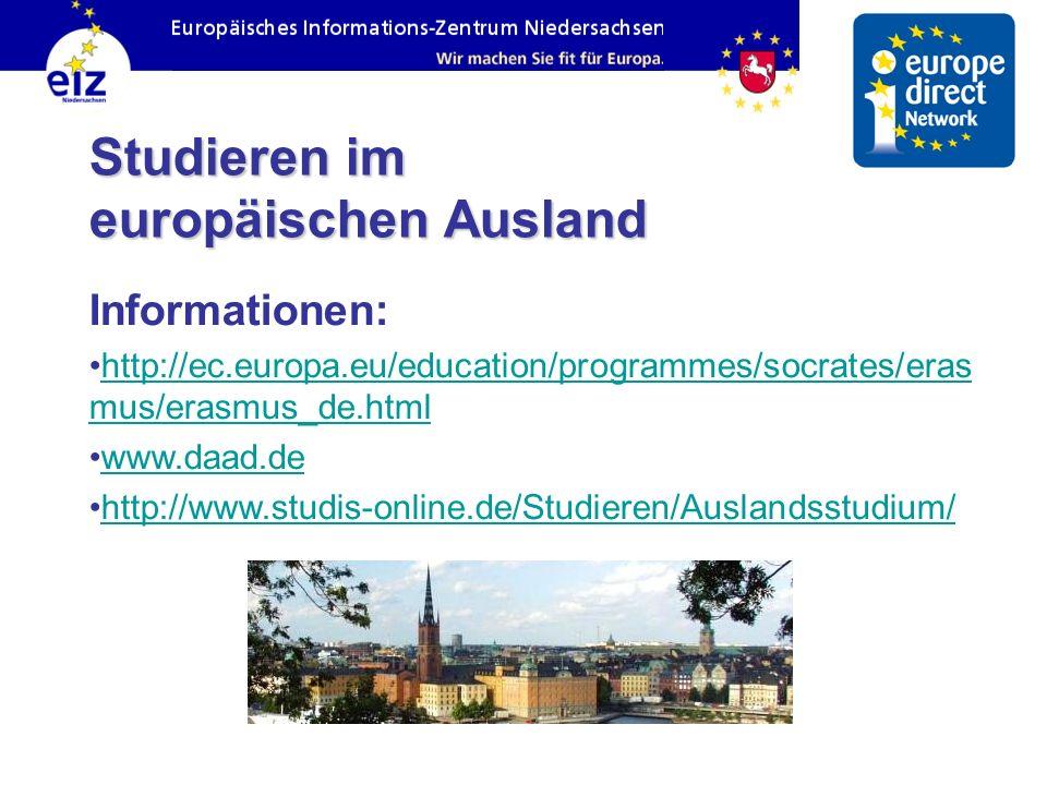 Studieren im europäischen Ausland Informationen: http://ec.europa.eu/education/programmes/socrates/eras mus/erasmus_de.htmlhttp://ec.europa.eu/educati