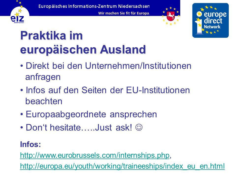 Praktika im europäischen Ausland Direkt bei den Unternehmen/Institutionen anfragen Infos auf den Seiten der EU-Institutionen beachten Europaabgeordnet