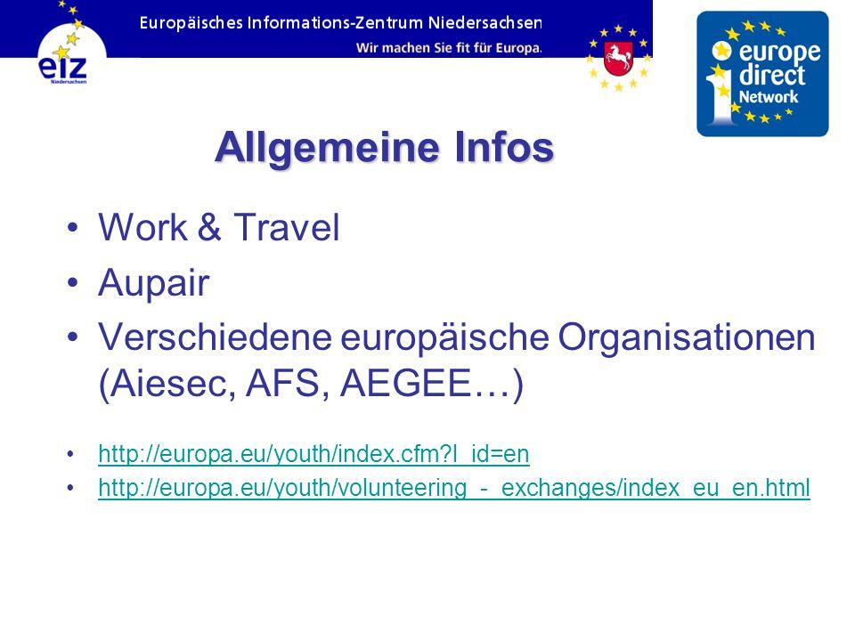 Allgemeine Infos Work & Travel Aupair Verschiedene europäische Organisationen (Aiesec, AFS, AEGEE…) http://europa.eu/youth/index.cfm?l_id=en http://eu