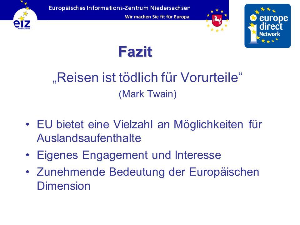 Fazit Reisen ist tödlich für Vorurteile (Mark Twain) EU bietet eine Vielzahl an Möglichkeiten für Auslandsaufenthalte Eigenes Engagement und Interesse