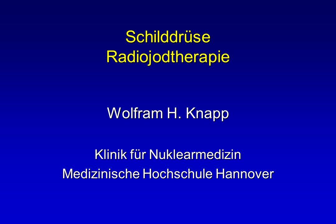 Schilddrüse Radiojodtherapie Wolfram H. Knapp Klinik für Nuklearmedizin Medizinische Hochschule Hannover