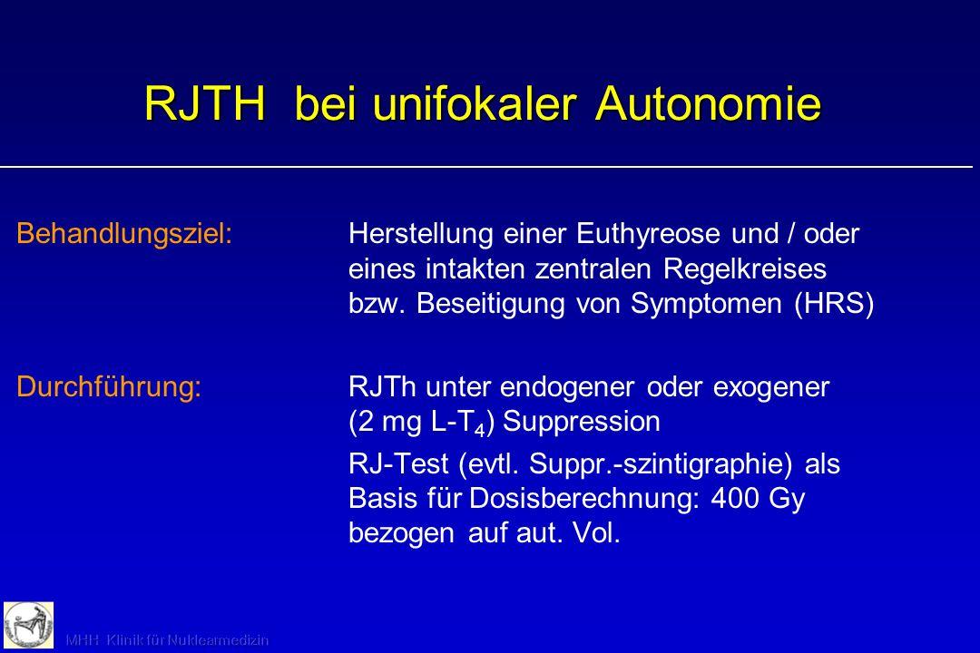 RJTH bei unifokaler Autonomie Behandlungsziel:Herstellung einer Euthyreose und / oder eines intakten zentralen Regelkreises bzw. Beseitigung von Sympt