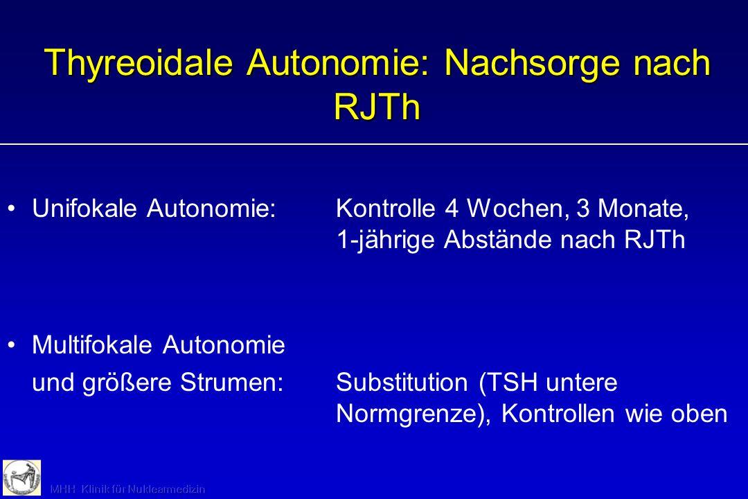Thyreoidale Autonomie: Nachsorge nach RJTh Unifokale Autonomie:Kontrolle 4 Wochen, 3 Monate, 1-jährige Abstände nach RJTh Multifokale Autonomie und gr