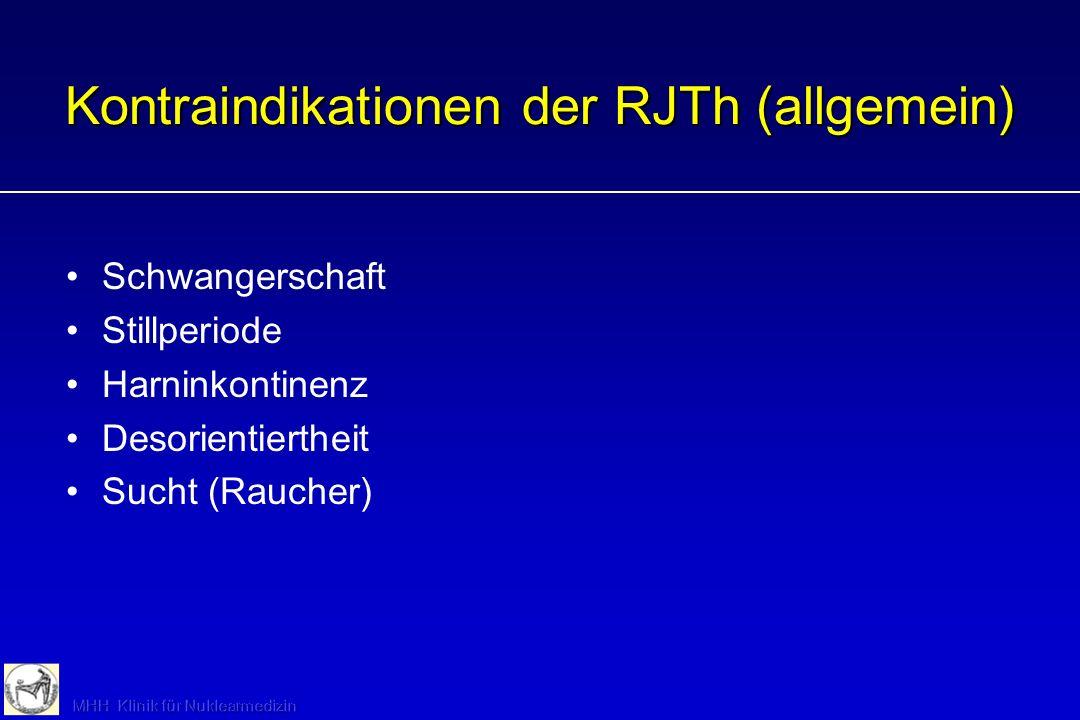 Kontraindikationen der RJTh (allgemein) Schwangerschaft Stillperiode Harninkontinenz Desorientiertheit Sucht (Raucher)