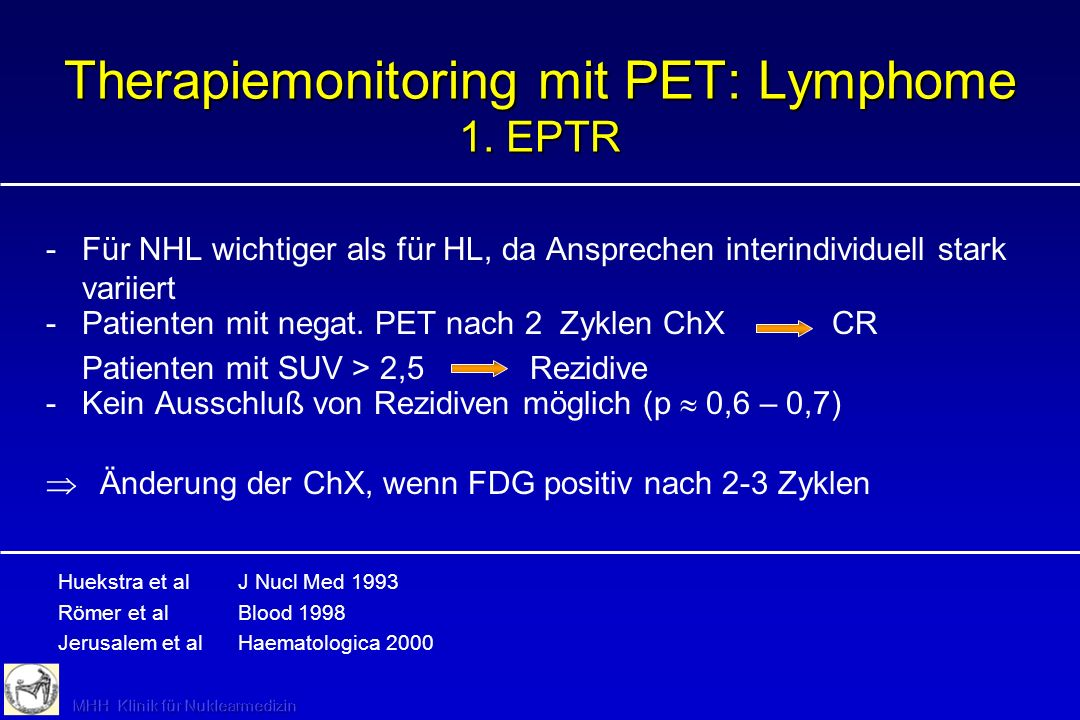 pre After 1st cycle after 4 cycles after 8 cycles PET for Malignant Lymphomas PET for Therapy Monitoring Malignant Lymphomas Romer et al, Blood 98 - 11 NHL, CHOP based regimen - PET at d0, d7 and d42 - 2/3 of the metabolic effect occur within the first 7 days - MRFDG at d42 correlated best with long-term clinical outcome