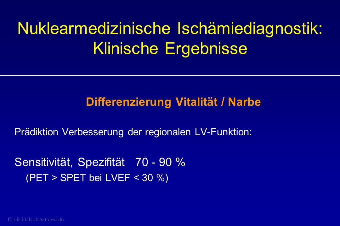 Differenzierung Vitalität / Narbe Prädiktion Verbesserung der regionalen LV-Funktion: Sensitivität, Spezifität70 - 90 % (PET > SPET bei LVEF < 30 %) N