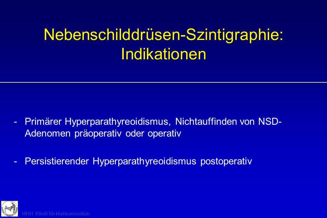 Nebenschilddrüsen-Szintigraphie: Alternativen - Sonographie: Primäres Verfahren - CT - Kernspintomographie Sämtliche Verfahren etwa gleiche Sensitivität (größte Genauigkeit mit ( 11 C)Methionin-PET, aber noch kein Standard)