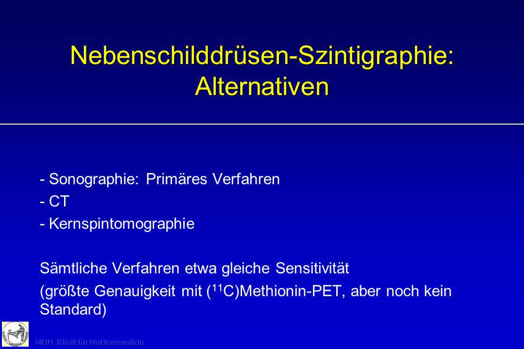 Nebenschilddrüsen-Szintigraphie: Alternativen - Sonographie: Primäres Verfahren - CT - Kernspintomographie Sämtliche Verfahren etwa gleiche Sensitivit