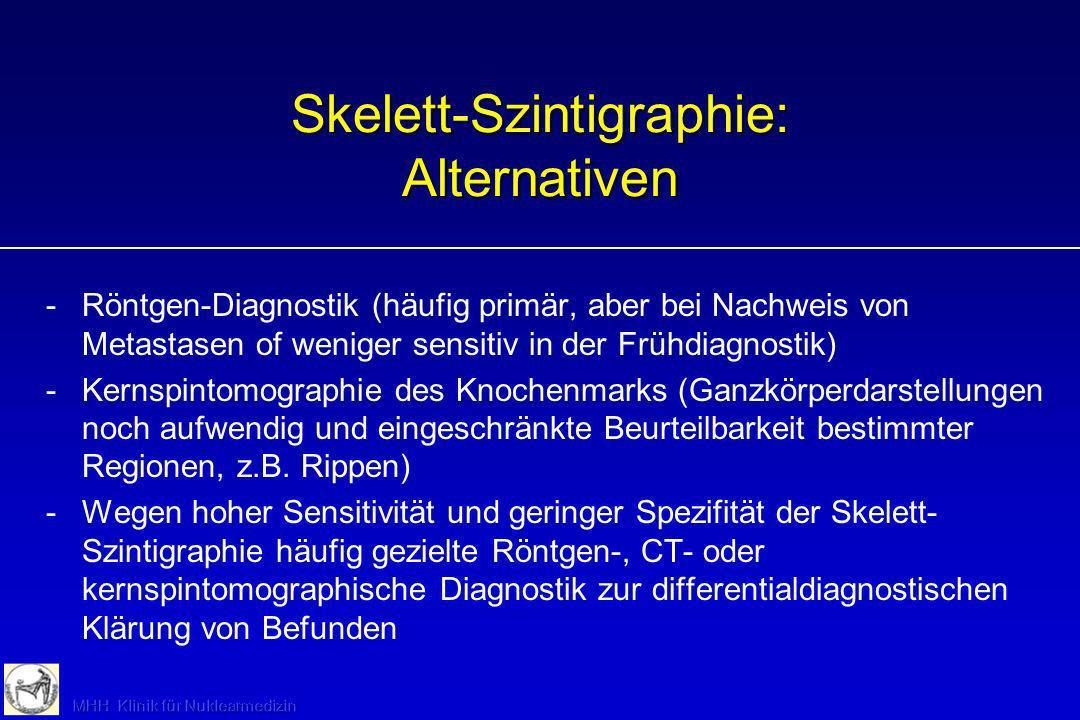 Skelett-Szintigraphie: Alternativen -Röntgen-Diagnostik (häufig primär, aber bei Nachweis von Metastasen of weniger sensitiv in der Frühdiagnostik) -K