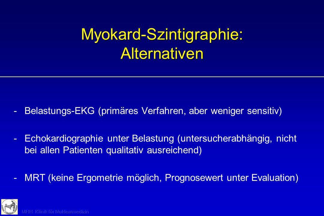Myokard-Szintigraphie: Alternativen -Belastungs-EKG (primäres Verfahren, aber weniger sensitiv) -Echokardiographie unter Belastung (untersucherabhängi